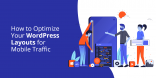 How to Optimize Your WordPress Layouts for Mobile Traffic
