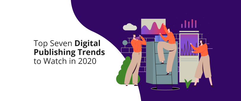 Top Seven Digital Publishing Trends to Watch in 2020