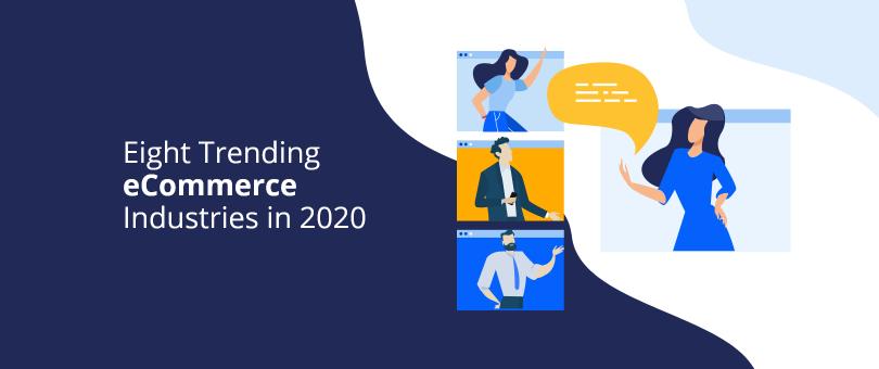 Eight Trending eCommerce Industries in 2020