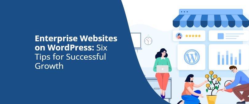 Enterprise Websites on WordPress_ Six Tips for Successful Growth