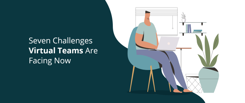 Seven Challenges Virtual Teams Are Facing Now Seven Challenges Virtual Teams Are Facing Now