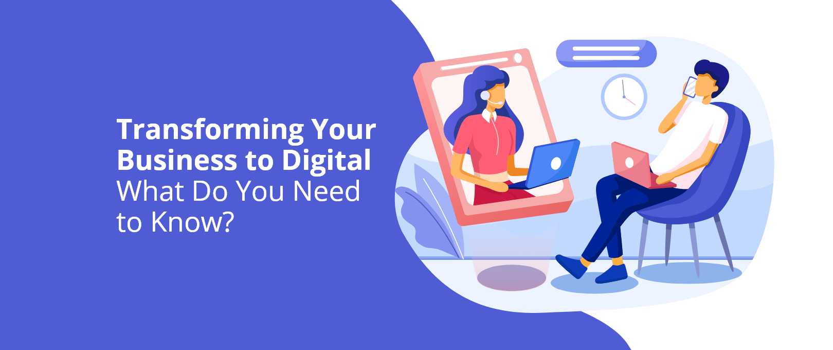 Transforming Your Business to Digital. What Do You Need to Know