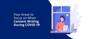 4 Areas to Focus On When Content Writing During COVID-19