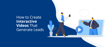 How to Create Interactive Videos That Generate Leads