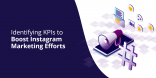 Identifying KPIs to Boost Instagram Marketing Efforts