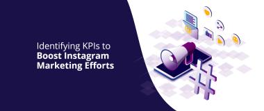 Identifying KPIs to Boost Instagram Marketing Efforts