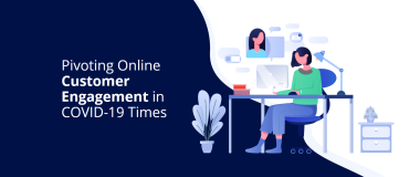 Pivoting Online Customer Engagement in COVID-19 Times