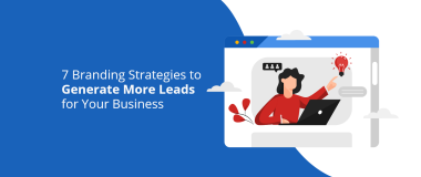 7 Branding Strategies to Generate More Leads for Your Business