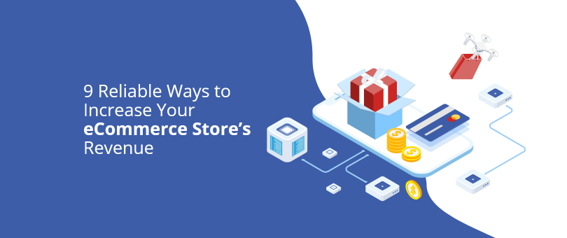 9 Reliable Ways to Increase Your eCommerce Store's Revenue