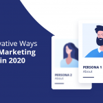 Four Innovative Ways to Create Marketing Personas in 2020