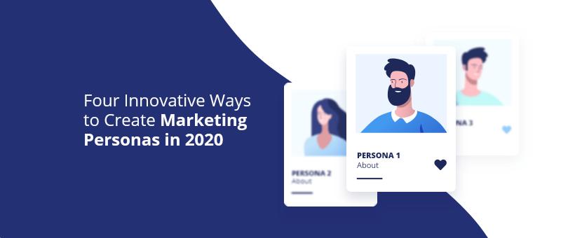 Four Innovative Ways to Create Marketing Personas in 2020