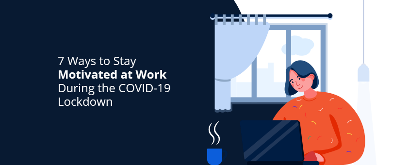 7-Ways-to-Stay-Motivated-at-Work-During-the-COVID-19-Lockdown@2x