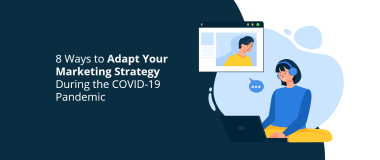 8 Ways to Adapt Your Marketing Strategy During the COVID-19 Pandemic