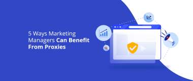 5 Ways Marketing Managers Can Benefit From Proxies