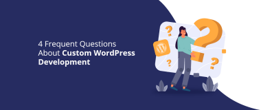 4 Frequent Questions About Custom WordPress Development