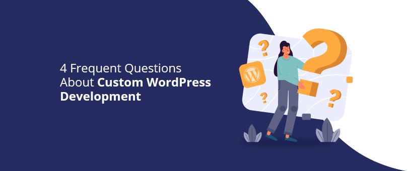 4 Frequent Questions About Custom WordPress Development