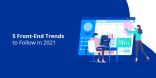 5 Front-End Trends to Follow in 2021