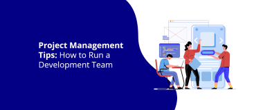 Project Management Tips How to Run a Development Team