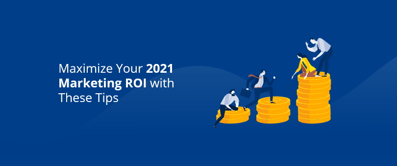 Maximize Your 2021 Marketing ROI with These Tips
