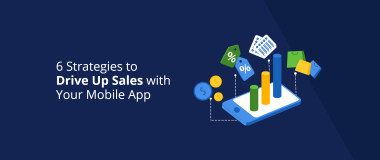 6 Strategies to Drive Up Sales with Your Mobile App