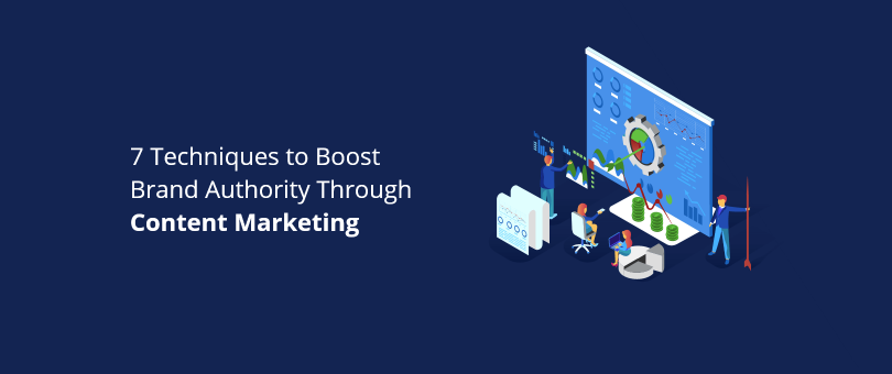 7 Techniques to Boost Brand Authority Through Content Marketing