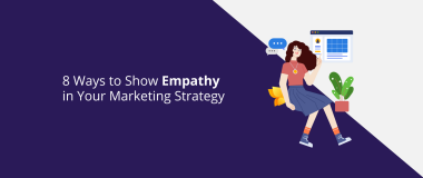 8 Ways to Show Empathy in Your Marketing Strategy