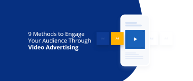 9 Methods to Engage Your Audience Through Video Advertising