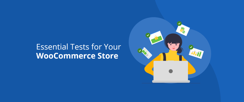 Essential Tests for Your WooCommerce Store