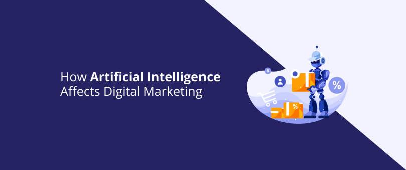 How Artificial Intelligence Affects Digital Marketing