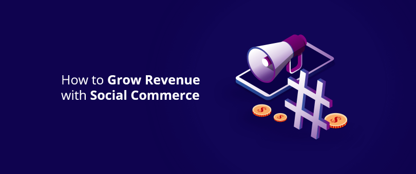 How to Grow Revenue with Social Commerce