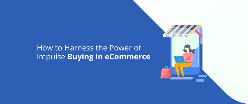 How to Harness the Power of Impulse Buying in eCommerce