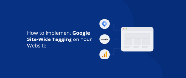 How to Implement Google Site-Wide Tagging on Your Website