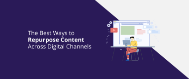 The Best Ways to Repurpose Content Across Digital Channels