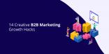 14 Creative B2B Marketing Growth Hacks