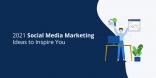 2021 Social Media Marketing Ideas to Inspire You
