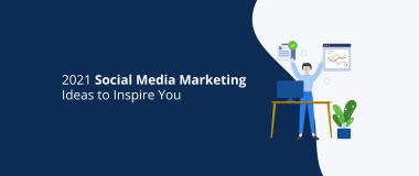 2021 Social Media Marketing Ideas to Inspire You