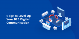 6 Tips to Level Up Your B2B Digital Communication