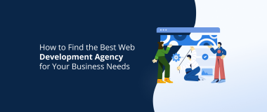 How to Find the Best Web Development Agency for Your Business Needs