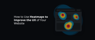 How to Use Heatmaps to Improve the UX of Your Website