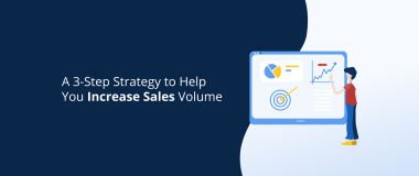 A 3-Step Strategy to Help You Increase Sales Volume