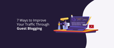 7 Ways to Improve Your Traffic Through Guest Blogging