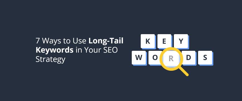 7 Ways to Use Long-Tail Keywords in Your SEO Strategy@2x