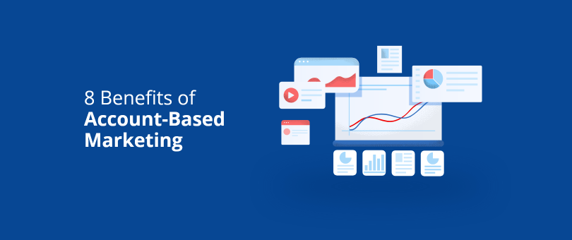 8 Benefits of Account-Based Marketing