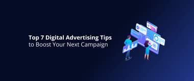 Top 7 Digital Advertising Tips to Boost Your Next Campaign
