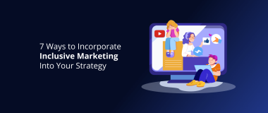7 Ways to Incorporate Inclusive Marketing Into Your Strategy