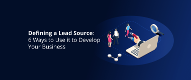 Defining a Lead Source_ 6 Ways to Use it to Develop Your Business
