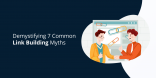 Demystifying 7 Common Link Building Myths