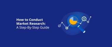 How to Conduct Market Research A Step-By-Step Guide