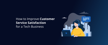 How to Improve Customer Service Satisfaction for a Tech Business