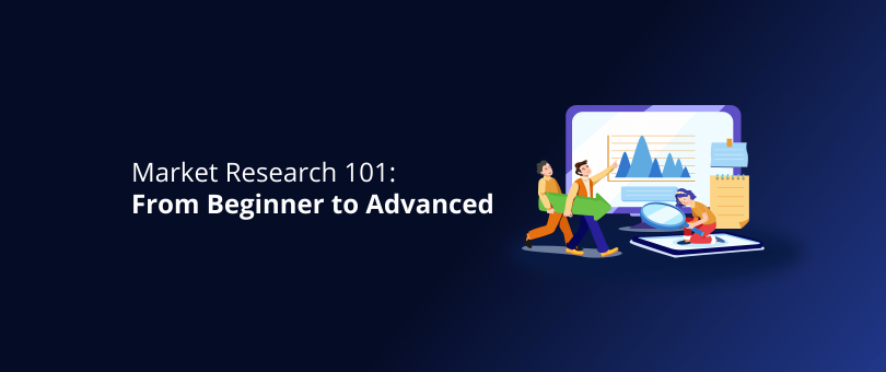Market Research 101_ From Beginner to Advanced